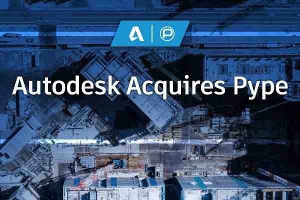Autodesk to acquire Pype - a construction software provider